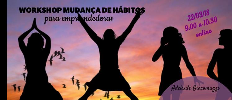 Workshop Mudança de Hábitos para Empreendedoras